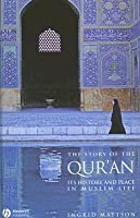 The Story of the Quran: It's History and Place in Muslim Life