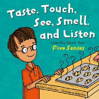 Look, Listen, Taste, Touch, and Smell: Learning about Your Five Senses