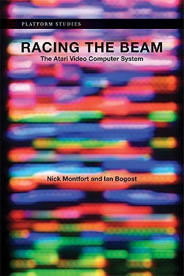 Racing the Beam  The Atari Video Game System  Ian Bogost and Nick Montfort