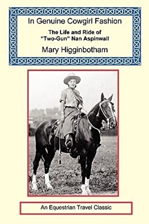 [Epub] ↠ In Genuine Cowgirl Fashion - The Life and Ride of Two-Gun Nan Aspinwall  Author Mary Higginbotham – Submitalink.info
