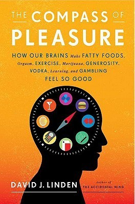 The Compass of Pleasure How Our Brains Make Fatty Foods Orgasm Exercise Marijuana Generosity Vodka Learning and Gambl