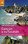 The Rough Guide to Cancun and the Yucatan: Includes the Maya Sites of Tabasco & Chiapas
