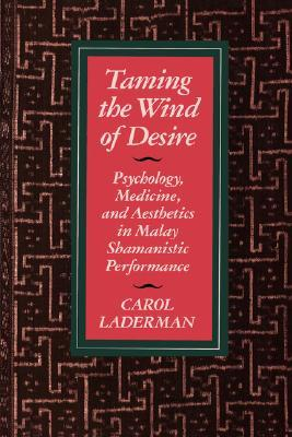 Taming the Wind of Desire: Psychology, Medicine, and Aesthetics in Malay Shamanistic Performance