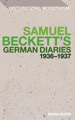 Mark Nixon - Samuel Beckett's German Diaries 1936-1937