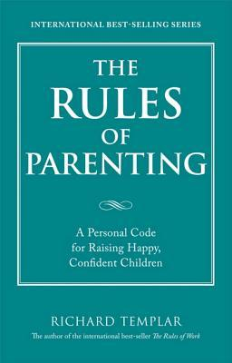 The Rules of Parenting: A Personal Code for Raising Happy Confident Children