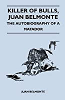 Killer of Bulls, Juan Belmonte - The Autobiography of a Matador