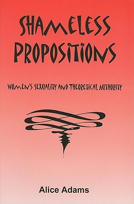 Shameless Propositions: Women's Sexuality and Theoretical Authority Alice E. Adams