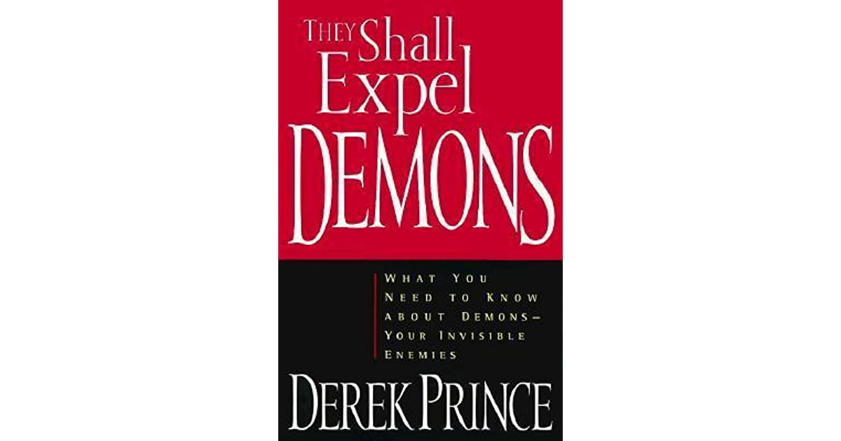 They Shall Expel Demons: What You Need to Know about Demons—Your