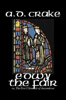 Edwy the Fair by A. D. Crake, Fiction, Historical, Fantasy, Fairy Tales, Folk Tales, Legends & Mythology