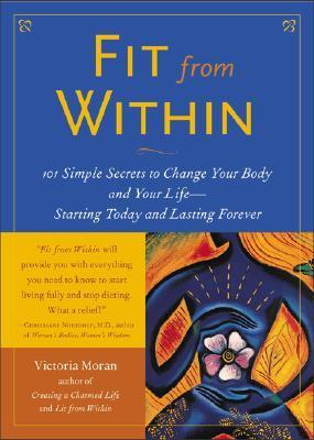 Fit From Within 101 Simple Secrets to Change Your Body and Your Life - Starting Today and Lasting Forever