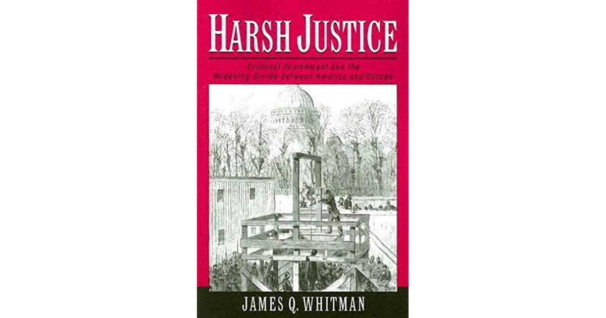 Harsh Justice Criminal Punishment and the Widening Divide between America and Europe