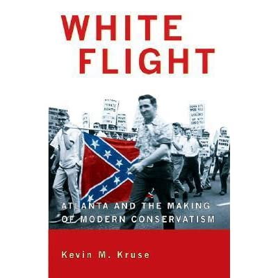 Kevin kruse white flight atlanta and the making of modern conservatism