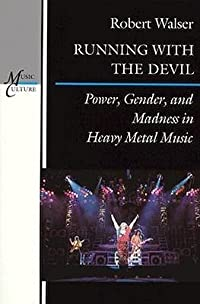 Running with the Devil: Power, Gender and Madness in Heavy Metal Music (Music/Culture)