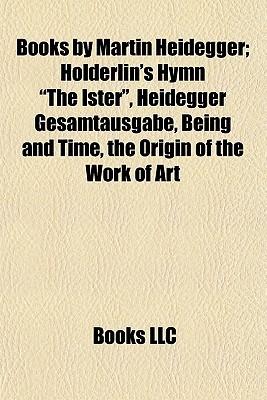 """Books by Martin Heidegger; Hölderlin's Hymn """"The Ister"""", Heidegger Gesamtausgabe, Being and Time, the Origin of the Work of Art"""