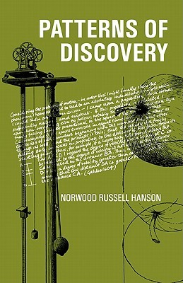Patterns of Discovery: An Inquiry Into the Conceptual Foundations of Science