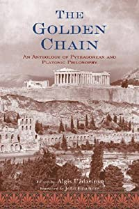 The Golden Chain: An Anthology of Pythagorean and Platonic Philosophy