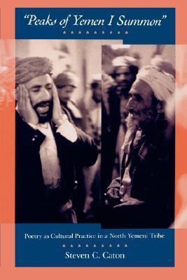 Peaks of Yemen I Summon: Poetry as Cultural Practice in a North Yemeni Tribe