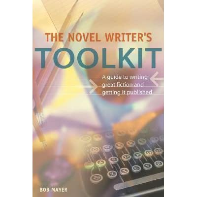 The Novel Writer's Toolkit: A Guide To Writing Novels And Getting Published  by Bob Mayer
