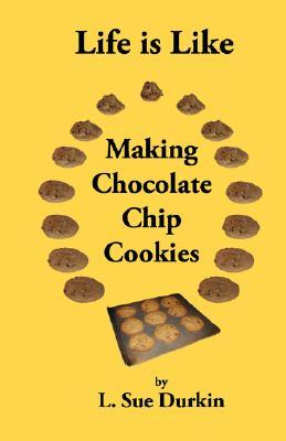 Life Is Like Making Chocolate Chip Cookies