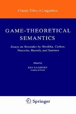 Game-Theoretical Semantics: Essays on Semantics by Hintikka, Carlson, Peacocke, Rantala and Saarinen