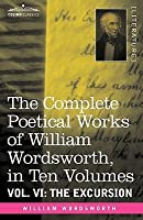 The Complete Poetical Works of William Wordsworth, in Ten Volumes - Vol. VI: The Excursion