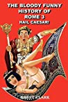 The Bloody Funny History of Rome 3 Hail Caesar!