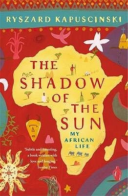 The Shadow of the Sun by Ryszard Kapuściński