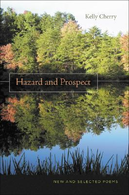 Kelly Cherry - Hazard and Prospect New and Selected Poems
