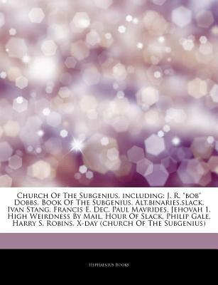 Articles on Church of the Subgenius, Including: J. R. Bob Dobbs, Book of the Subgenius, Alt.Binaries.Slack, Ivan Stang, Francis E. Dec, Paul Mavrides, Jehovah 1, High Weirdness by Mail, Hour of Slack, Philip Gale, Harry S. Robins