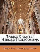 Thrice-Greatest Hermes: Prolegomena