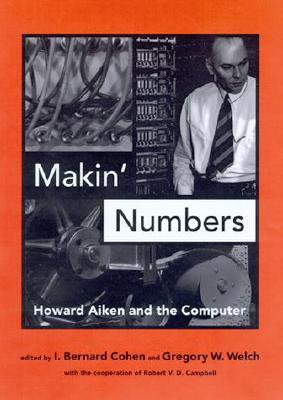 Makin' Numbers: Howard Aiken and the Computer (History of Computing)