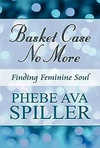 Basket Case No More: Finding Feminine Soul