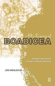 The Legacy of Boadicea: Gender and Nation in Early Modern England