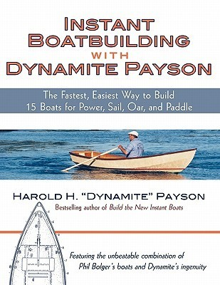 Instant Boatbuilding with Dynamite Payson- 15 Instant Boats for Power, Sail, Oar, and Paddle