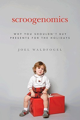 Scroogenomics Why You Shouldnt Buy Presents for the Holidays