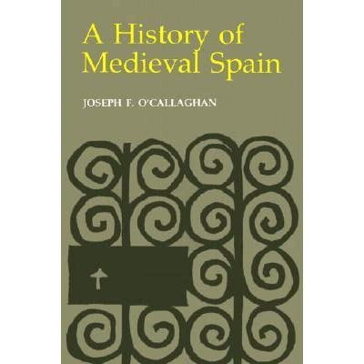 A History Of Medieval Spain By Joseph F Ocallaghan