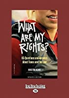 What Are My Rights?: 95 Questions and Answers about Teens and the Law (Easyread Large Edition)