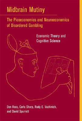 Midbrain Mutiny: The Picoeconomics and Neuroeconomics of Disordered Gambling: Economic Theory and Cognitive Science