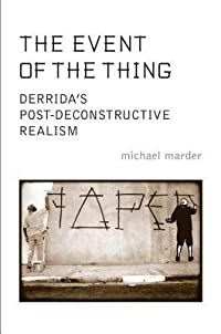 The Event of the Thing: Derrida's Post-Deconstructive Realism