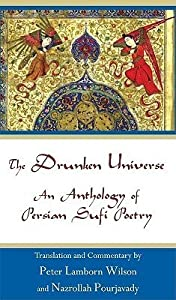 The Drunken Universe: An Anthology of Persian Sufi Poetry