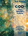 God the Worlds Future REV Ed by Ted Peters