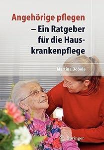 Angehorige Pflegen: Ein Ratgeber Fur die Hauskrankenpflege