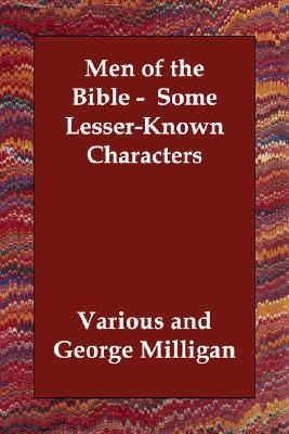 Men of the Bible - Some Lesser-Known Characters Various, George Milligan, G. Greenhough