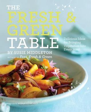 The Fresh & Green Table  Delicious Ideas for Bringing Vegetables into Every Meal