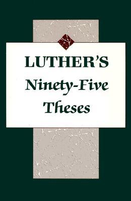Ninety-Five Theses Martin Luther, C.M. Jacobs, Harold John Grimm