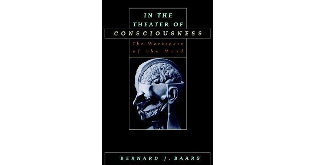 in the theater of consciousness the workspace of the mind