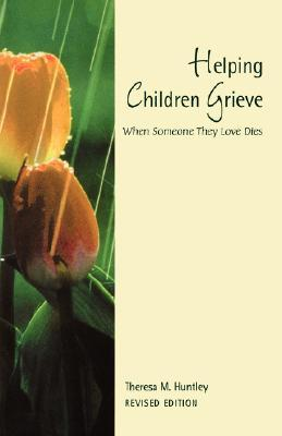 Helping Children Grieve: When Someone They Love Dies