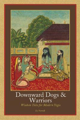 Downward Dogs & Warriors: Wisdom Tales for Modern Yogis