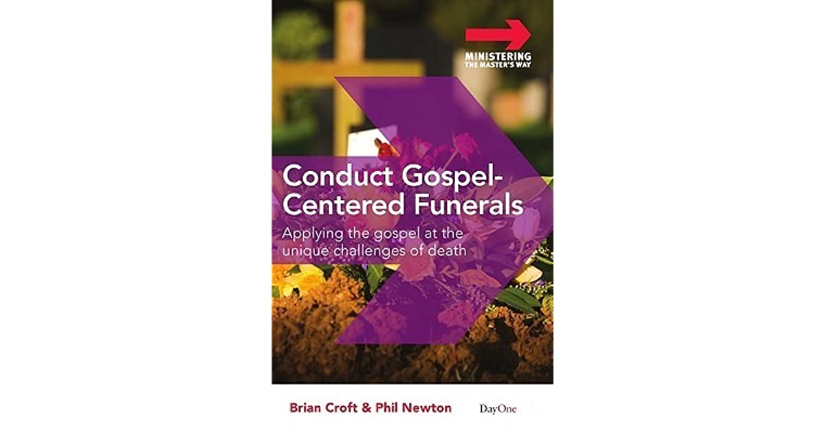 Conduct Gospel-Centered Funerals: Applying the Gospel at the