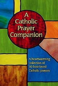 A Catholic Prayer Companion: A Heartwarming Collection of 30 Best-Loved Catholic Prayers